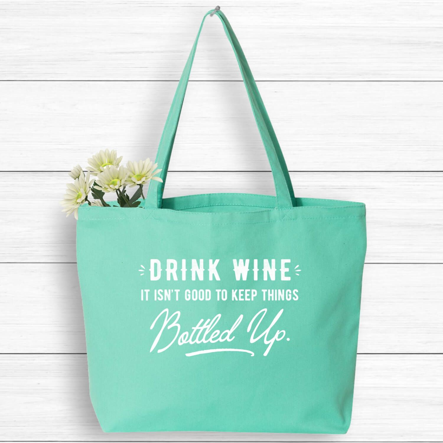 Drink Wine It S Not Good To Keep Things Bottled Up Tote