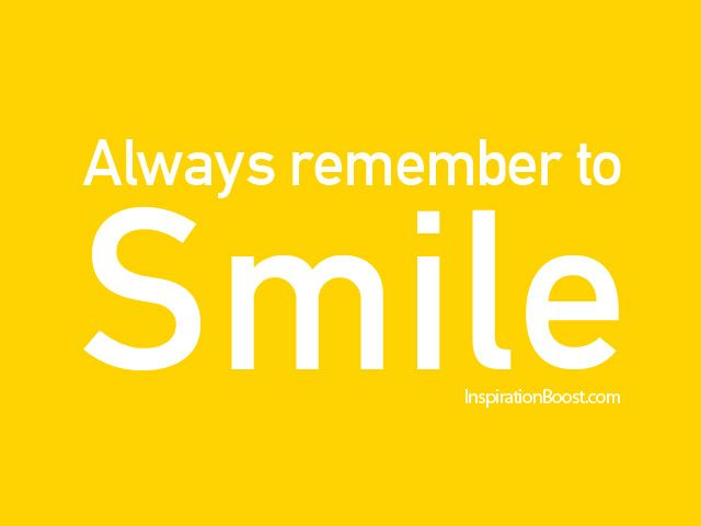 Remember When Remember To Smile Quotes Inspiration Boost Inspiration Boost Best Smile Quotes Smile Quotes Inspirational Smile Quotes