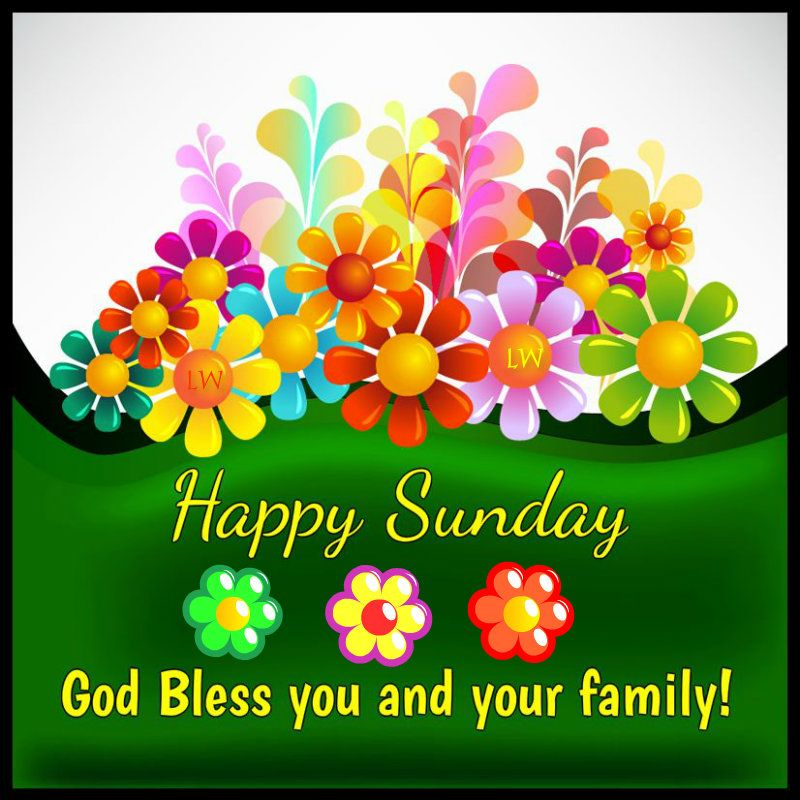 Happy Sunday God Bless You And Your Family Daily Blessings