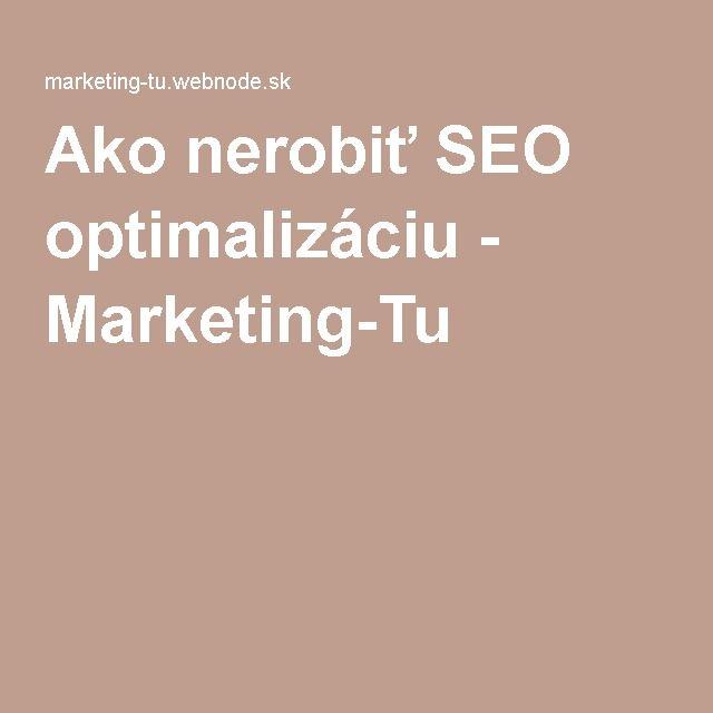 Ako nerobiť SEO optimalizáciu - Marketing-Tu