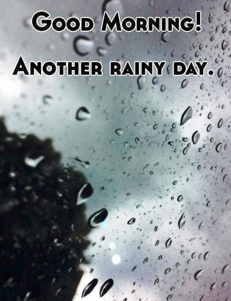 Www Goodmorningwishes Org Wp Content Uploads 2016 12 Good Morning Another Rainy Day Jpg Good Morning Rainy Day Good Morning Rain Rainy Good Morning