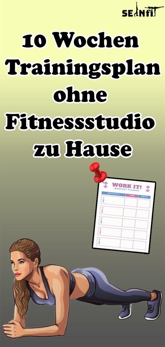 10 Wochen Trainingsplan ohne Fitnessstudio zu Hause -  fitness trainingsplan - #fitness #Fitnessstud...