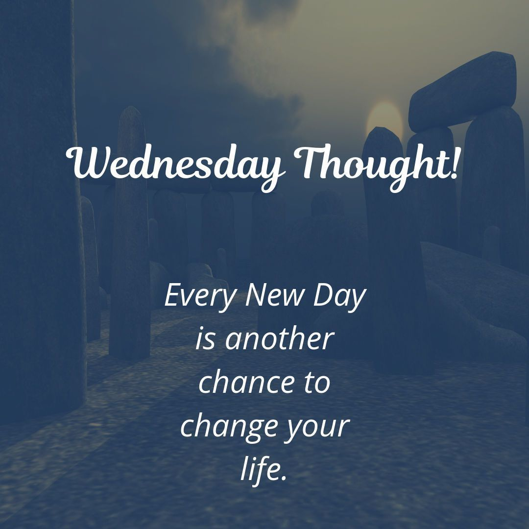 Wednesday Thought Every New Day Is Another Chance To Change Your Life Happy Wednesday Quotes Wednesday Quotes Work Motivational Quotes