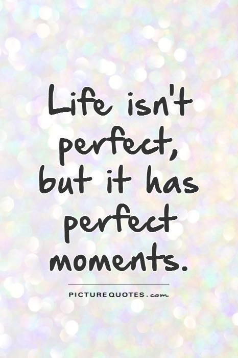 Moments Quotes Amusing Life Isn't Perfect But It Has Perfect Momentslife Quotes On