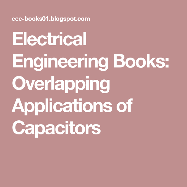 Electrical Engineering Books Overlapping Applications Of Capacitors Electrical Engineering Books Electrical Engineering Capacitors