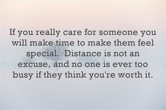 If you really care for someone you will make time to make