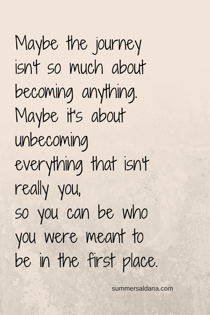 Maybe the journey isn't so much about becoming anything ...