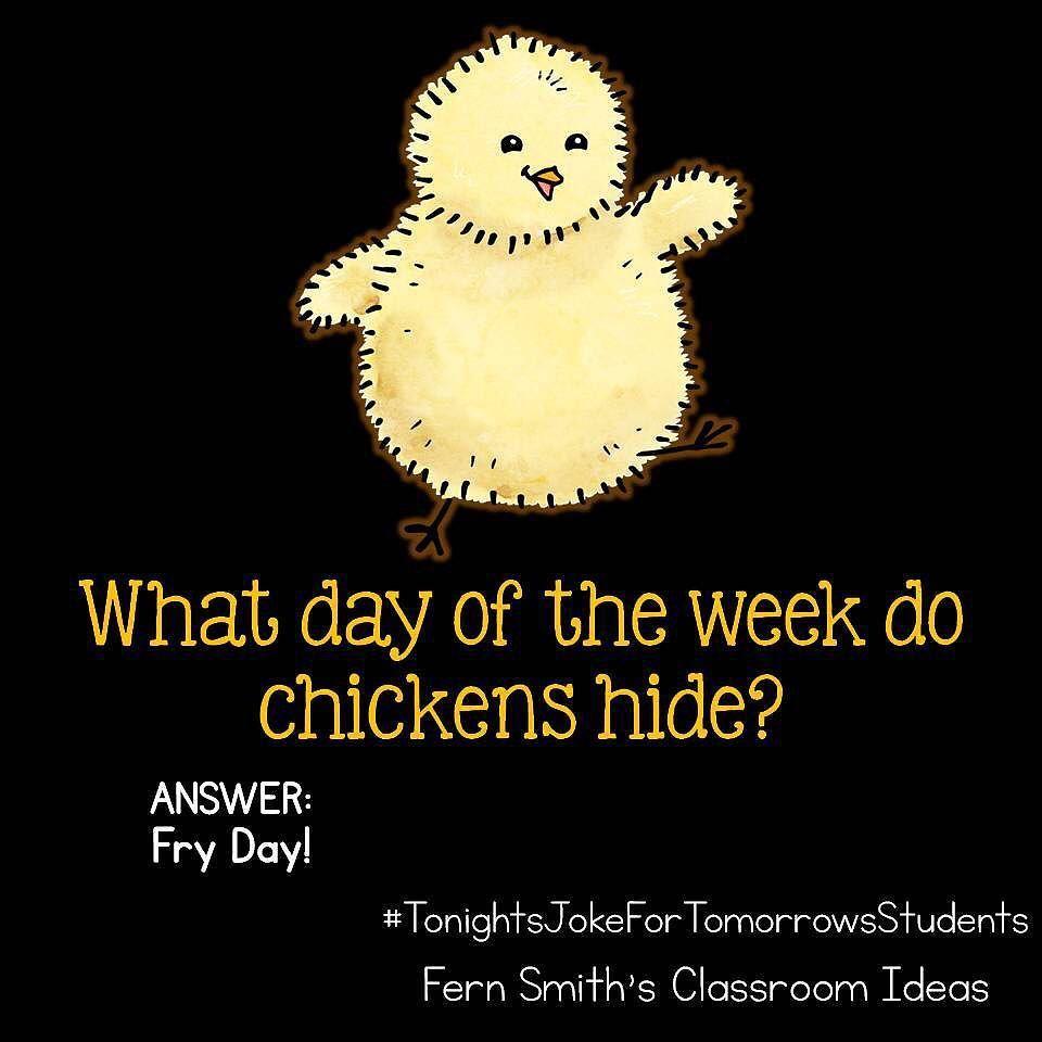 Tonight S Joke For Tomorrow S Students What Day Of The Week Do Chickens Hide Fry Day Tonightsjokefortomorrowsst Cheesy Jokes Funny Jokes For Kids Cute Jokes
