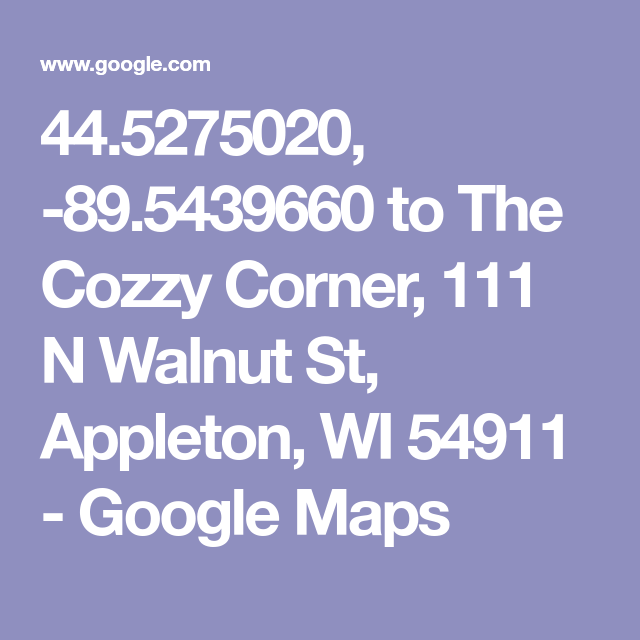 44.5275020, 89.5439660 to The Cozzy Corner, 111 N Walnut