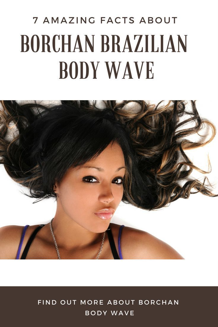 7 Amazing Facts You Should Know About Borchan Brazilian Body Wave