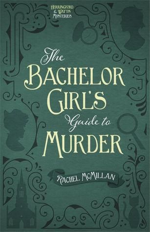 View from the Birdhouse: Book Review and Giveaway - The Bachelor Girl's Guide to Murder by Rachel McMaillan. Giveaway ends 4/28/16.