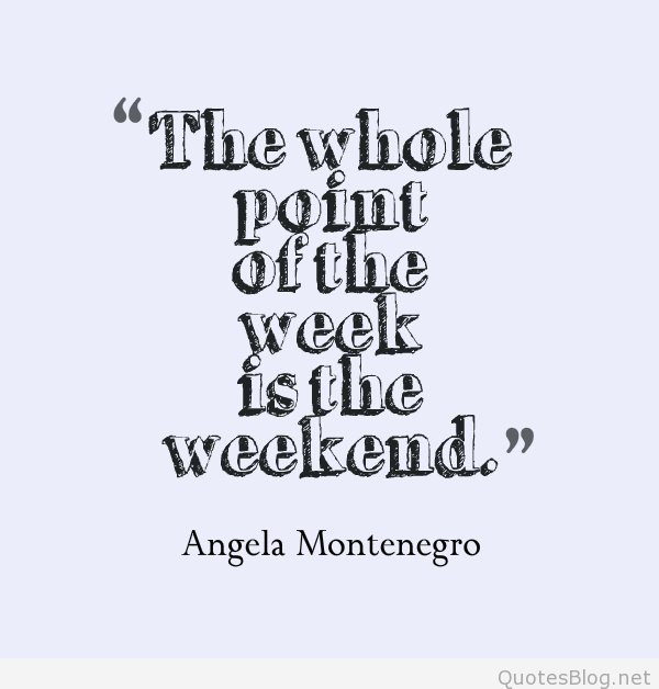 Weekend Quotesblog Net Weekend Quotes Happy Weekend Quotes Brunch Quotes