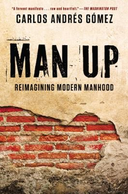 Man Up by Carlos Andres Gomez, Click to Start Reading eBook, Inspired by the award-winning poet and actor's acclaimed one-man play, a powerful coming-of-age memoi