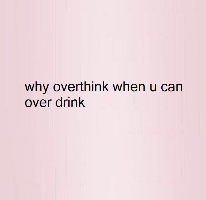 por qué pensar demasiado cuando puedes beber - #b... - #beber #cuando #demasiado #pensar #por #puedes #qué #rupiah