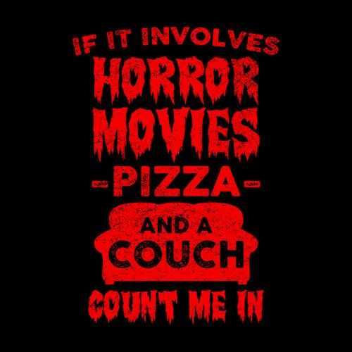 Horror Movies T-Shirt If it involves horror movies, pizza and a couch count me in! Professionally screen printed on a high quality, 100% pre-shrunk cotton Gildan tee. Available in assorted styles, sizes & colors. Need to see our Size Chart? All our tees are printed in the good ol' USA. Orders usually ship from our