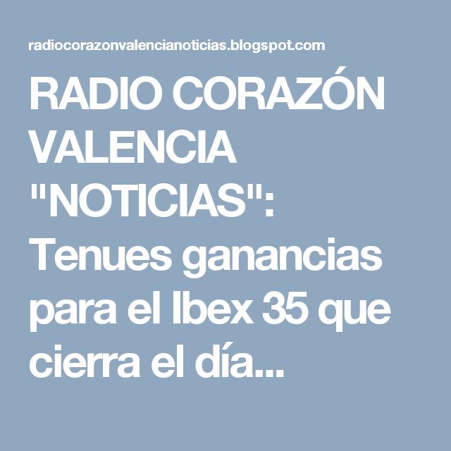 """RADIO CORAZÓN VALENCIA  """"NOTICIAS"""": Tenues ganancias para el Ibex 35 que cierra el día..."""
