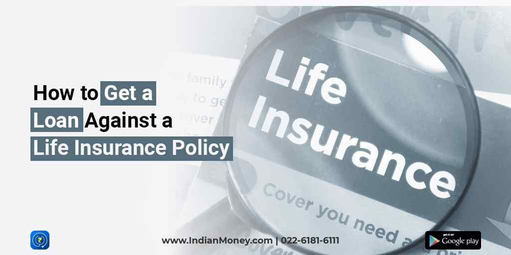 How to Get a Loan Against a Life Insurance Policy? | Life ...