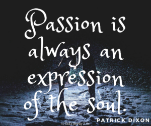 Passion is always and expression of the soul. – Patrick Dixon #inspoGEEK #TN2M