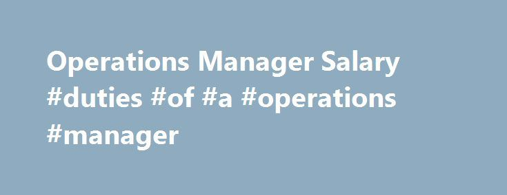 Operations Manager Salary Duties Of A Operations Manager Http