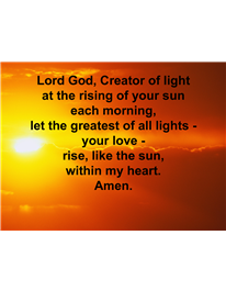 Lord God_ Creator of light at the rising of your sun each morning