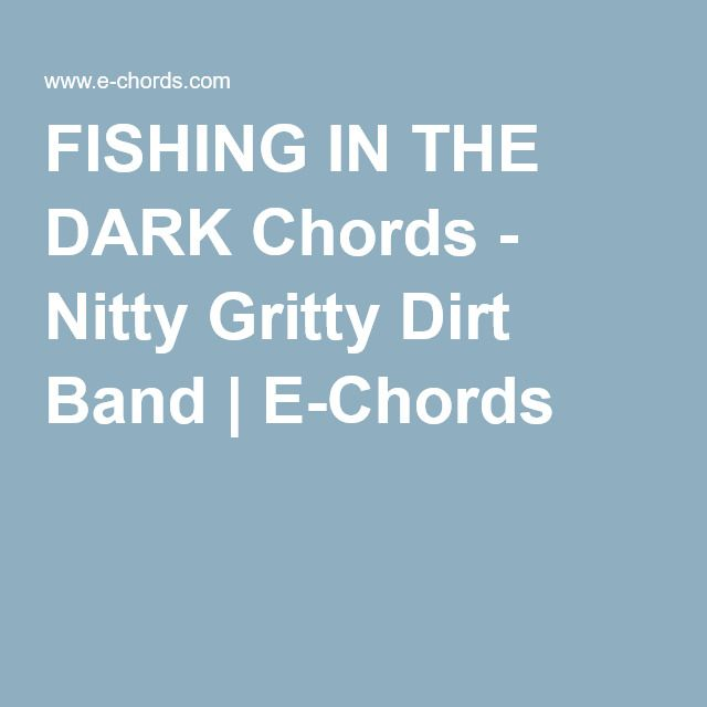 Fishing In The Dark Chords Nitty Gritty Dirt Band E Chords