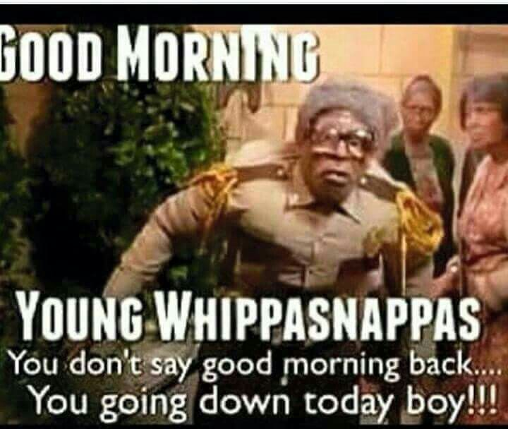Good Morning Martin Lawrence As Roscoe Good Morning Meme Funny Good Morning Memes Morning Quotes Funny