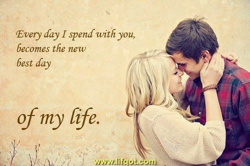 Every Day I Spend With You Becomes The New Best Day Of My Life Life S Quotes Cute Love Quotes For Him Sweet Couple Quotes Cute Couple Quotes