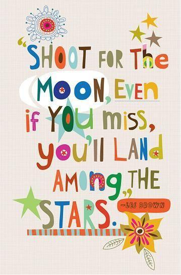 """""""Disparar hacia la luna, incluso si te pierdes, aterrizarás entre las estrellas"""":"""