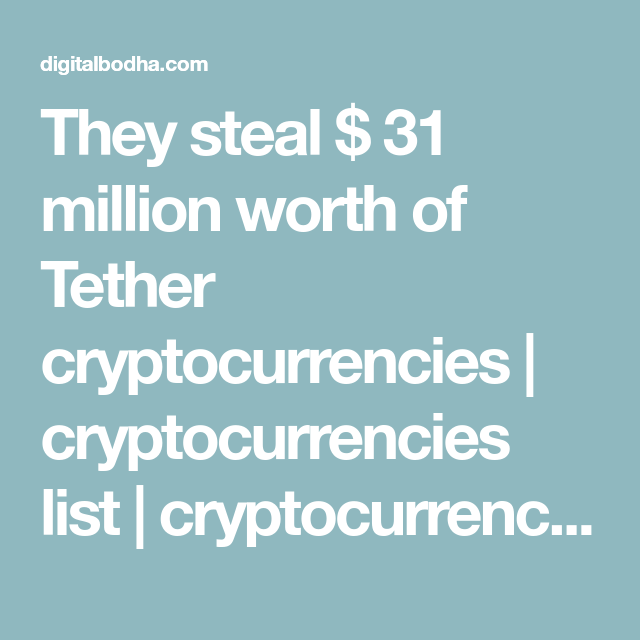 They steal $ 31 million worth of Tether cryptocurrencies