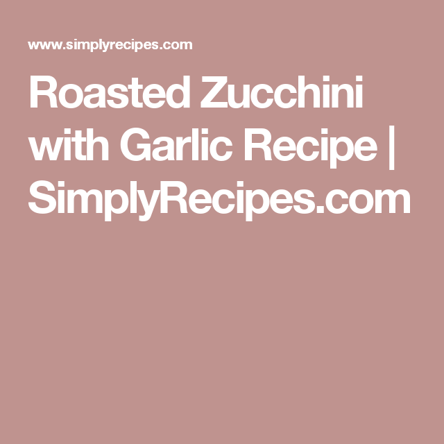 Roasted Zucchini with Garlic Recipe | SimplyRecipes.com