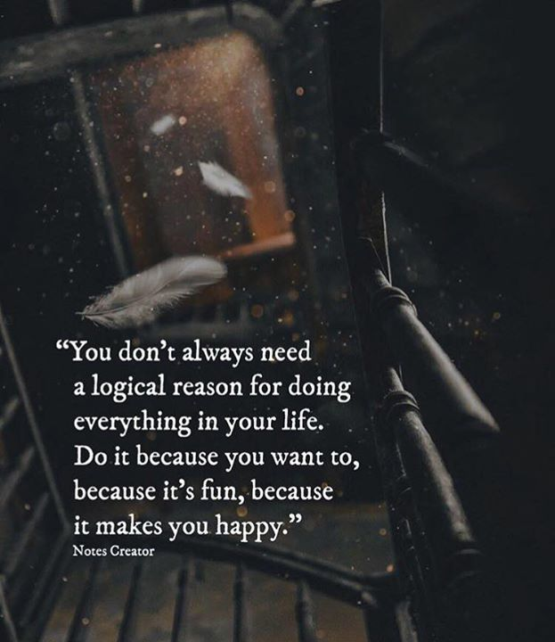 Inspirational Positive Quotes :You dont always need a logical reason for doing everything in your life..