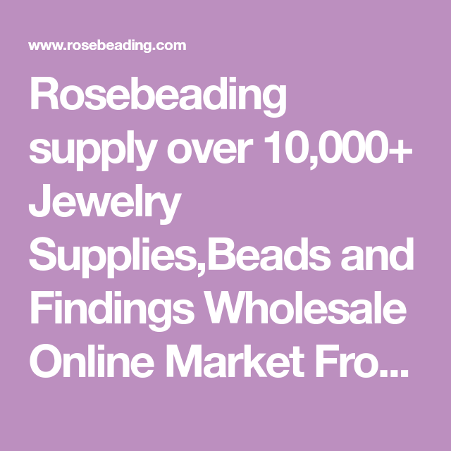 Rosebeading Supply Over 10 000 Jewelry Supplies Beads And