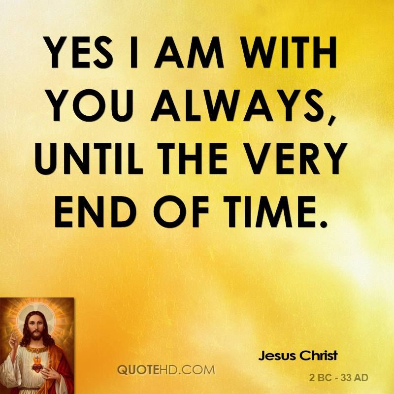 Yes I Am With You Always, Until
