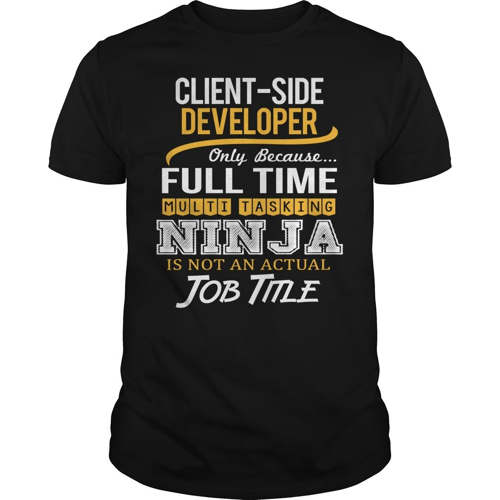 Awesome Tee For Client Side Developer T-Shirts, Hoodies. Get It Now ==> https://www.sunfrog.com/LifeStyle/Awesome-Tee-For-Client-Side-Developer-Black-Guys.html?id=41382