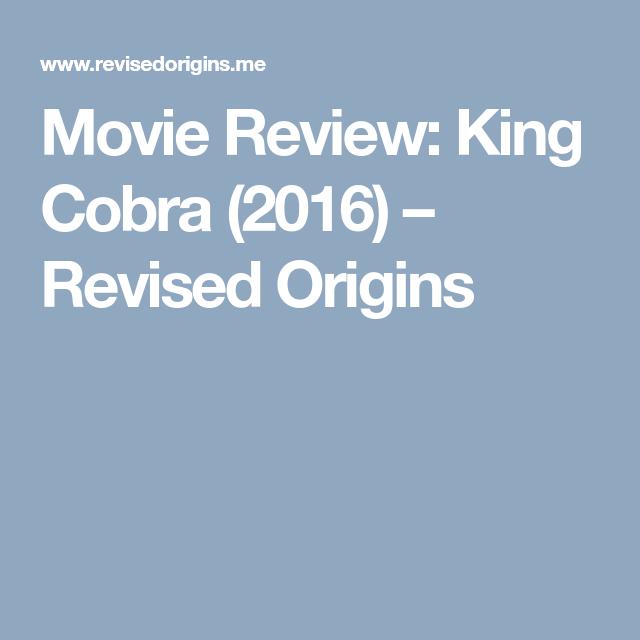 Movie Review King Cobra 2016 Revised Origins Revised Origins