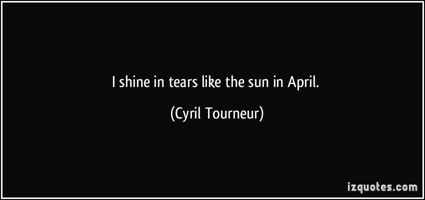 Shine Quotes Shine In Tears Like The Sun In April Cyril
