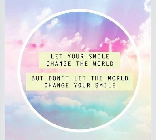 Dont Let The World Change Your Smile