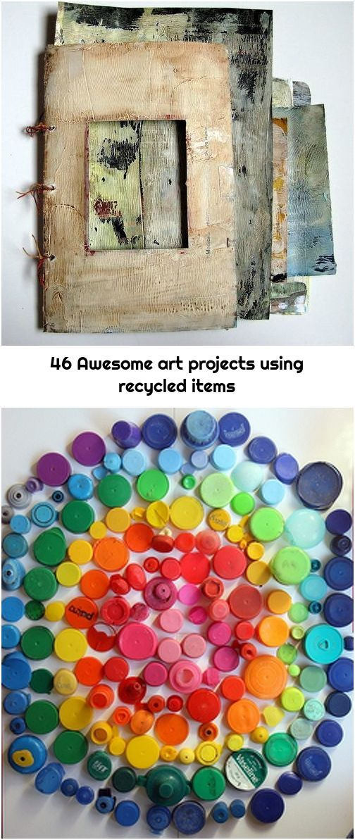 46 Awesome art projects using recycled items