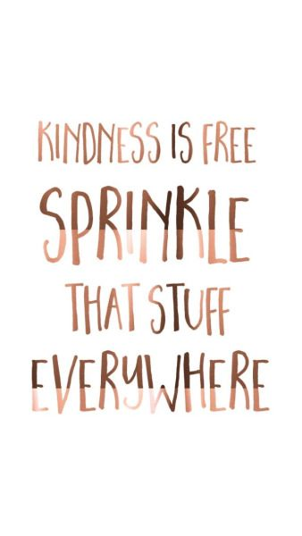 Kindness is free. Sprinkle that stuff everywhere. #compassion