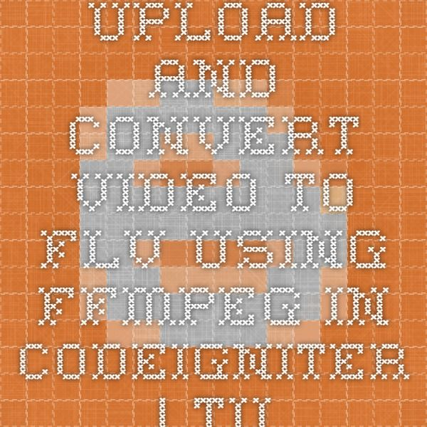 Upload and Convert video to FLV using FFmpeg in Codeigniter