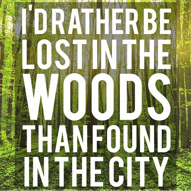 I D Rather Be Lost In The Woods Than Found In The City Countryoutfitter Countryquotes Quotes Countrypos Into The Woods Quotes Outdoor Quotes Country Quotes