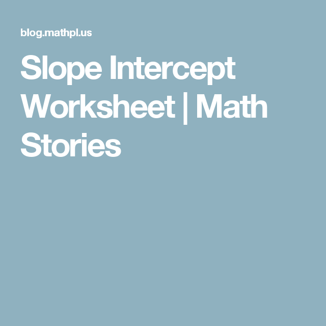 Slope Intercept Worksheet | Math Stories | Algebra 2 projects ...