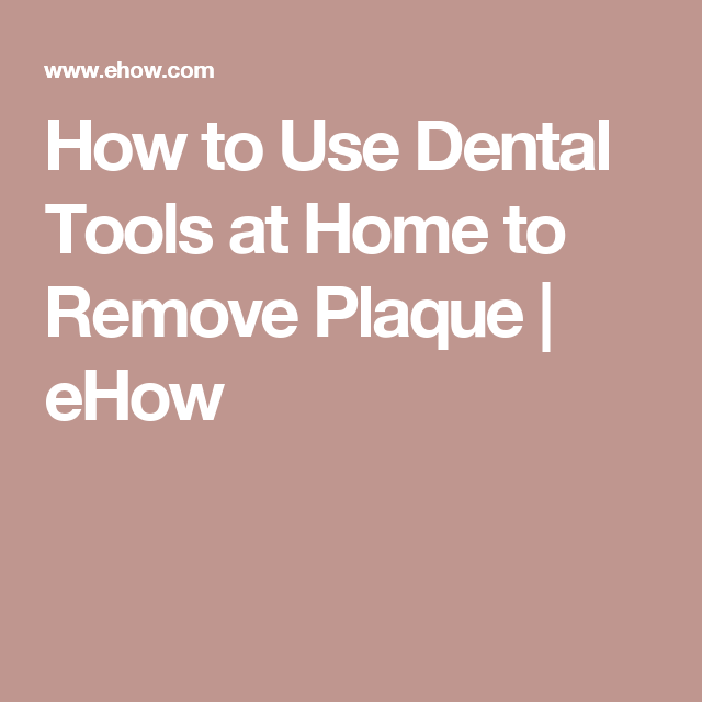 How To Use Dental Tools At Home To Remove Plaque Ehow