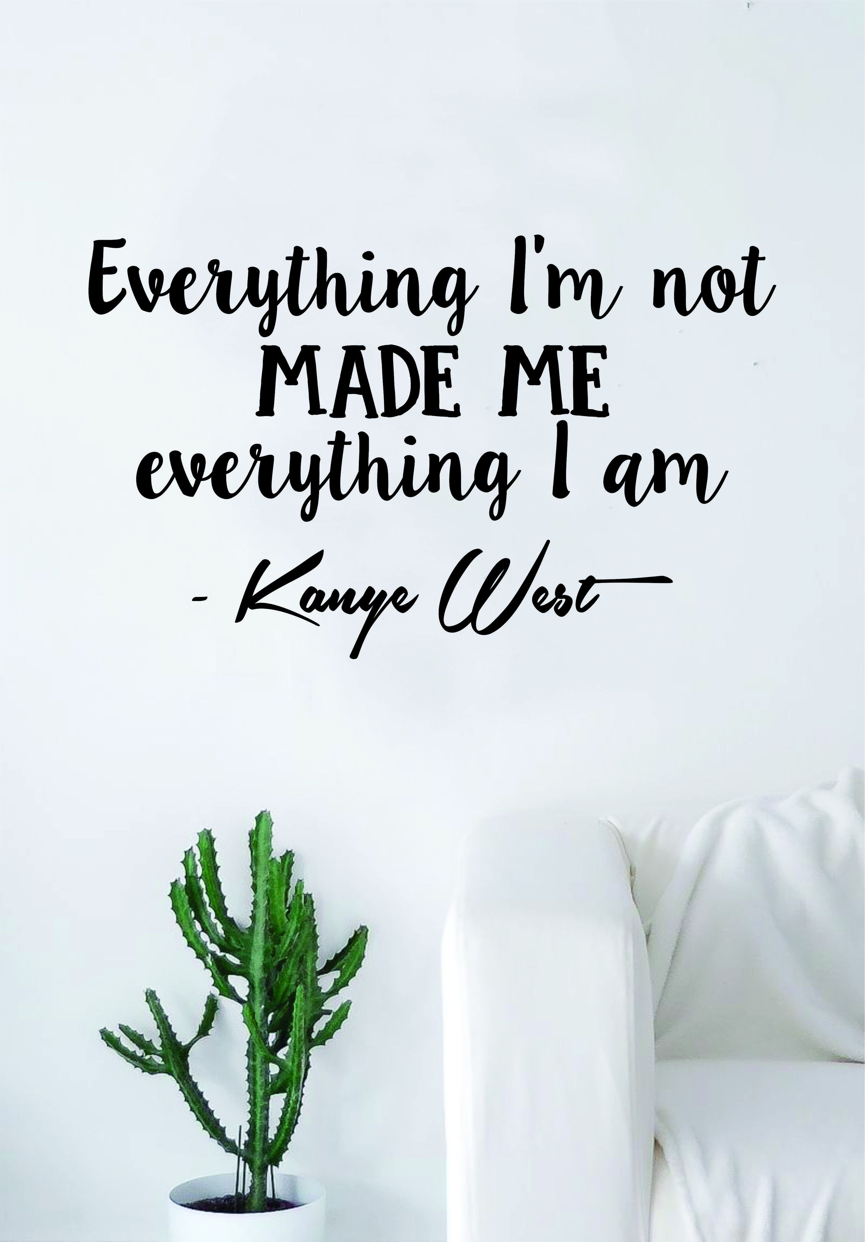 Kanye West Everything I Am V2 Quote Decal Sticker Wall Vinyl Art Music Rap Hip Hop