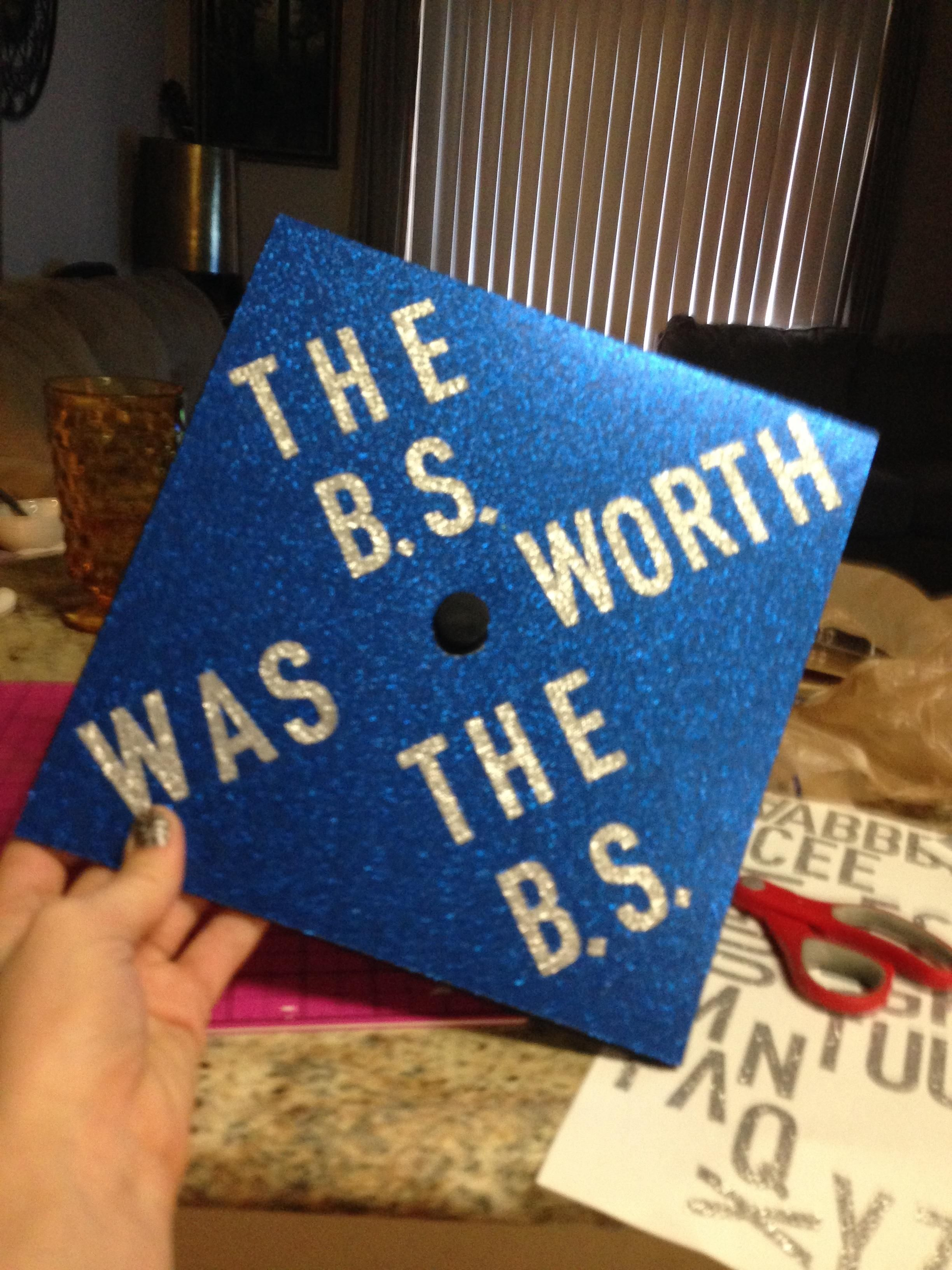 the B S was worth the B S grad cap school Pinterest