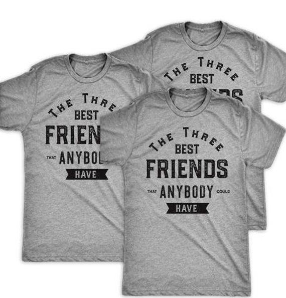 1a20e3542 The Three Best Friends That Anybody Could Have   3 Way Matching Best  Friends Shirts