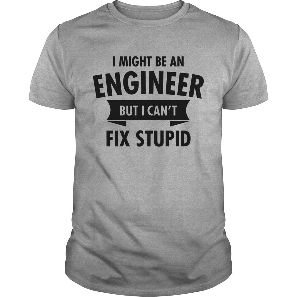 I Might Be An Engineer But I Cant Fix Stupid Mugs Andamp Drinkware Funny Tshirt Lifestyle Tshirt Tee 2017 Sunfrog Coupon Tshirt 2017 Pinterest