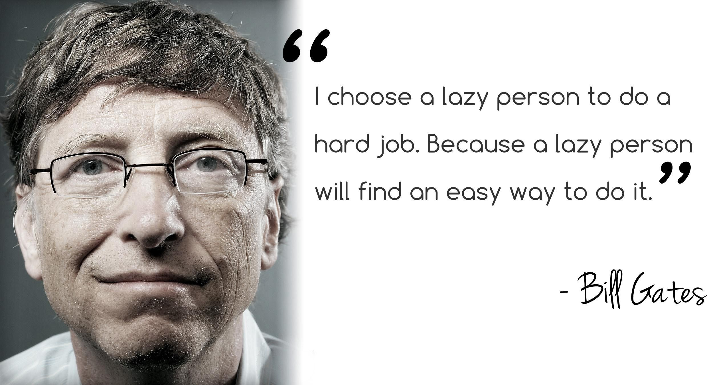 I Choose A Lazy Person To Do A Hard Job Because A Lazy Person Will