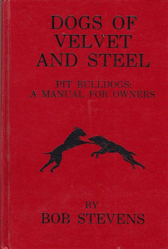 Dogs Of Velvet And Steel Pit Bulldogs Manual For Owners Bob Stevens 1983 Bulldog Steel Antique Books