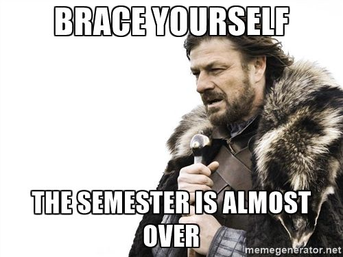 Winter Is Coming Brace Yourself The Semester Is Almost Over